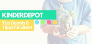 Kinderdepot – die besten Depots & Tipps für Eltern