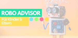 Robo Advisor für Kinder & Eltern